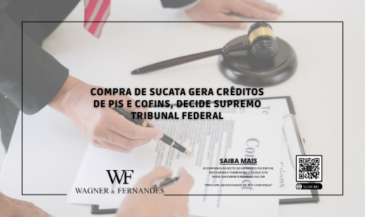 COMPRA DE SUCATA GERA CRÉDITOS DE PIS E COFINS, DECIDE SUPREMO TRIBUNAL FEDERAL.