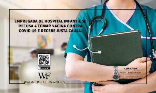 EMPREGADA DE HOSPITAL INFANTIL SE RECUSA A TOMAR VACINA CONTRA COVID-19 E RECEBE JUSTA CAUSA.